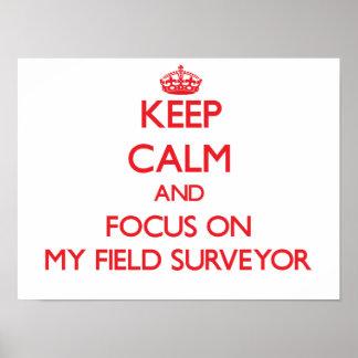 Keep Calm and focus on My Field Surveyor Poster