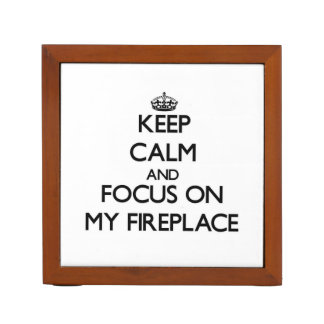 Keep Calm and focus on My Fireplace Pencil/Pen Holder