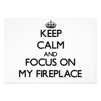 Keep Calm and focus on My Fireplace Personalized Invites