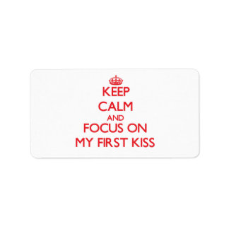 Keep Calm and focus on My First Kiss Custom Address Label