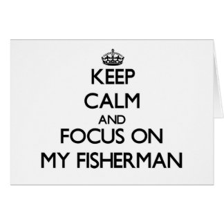 Keep Calm and focus on My Fisherman Greeting Cards