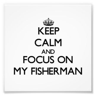 Keep Calm and focus on My Fisherman Photo Art