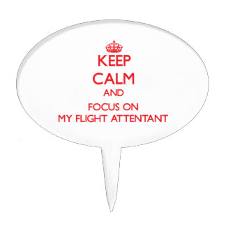 Keep Calm and focus on My Flight Attentant Cake Picks