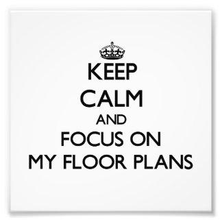 Keep Calm and focus on My Floor Plans Photograph