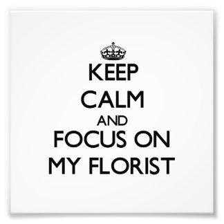 Keep Calm and focus on My Florist Art Photo