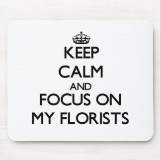 Keep Calm and focus on My Florists Mousepads