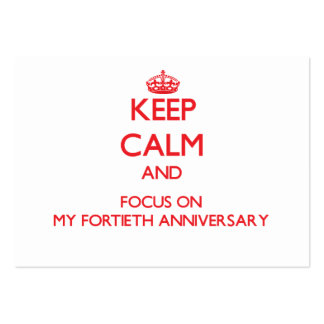 Keep Calm and focus on My Fortieth Anniversary Business Card Template