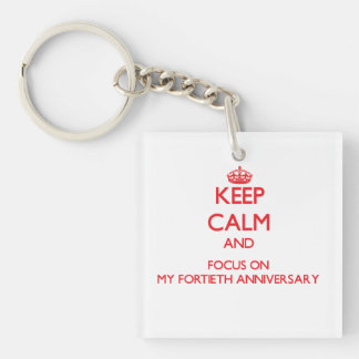 Keep Calm and focus on My Fortieth Anniversary Double-Sided Square Acrylic Keychain