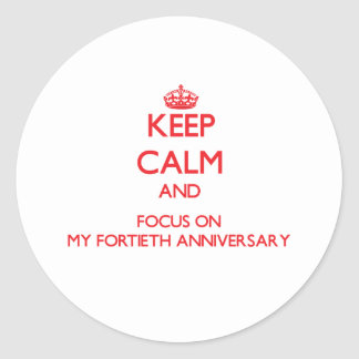 Keep Calm and focus on My Fortieth Anniversary Sticker