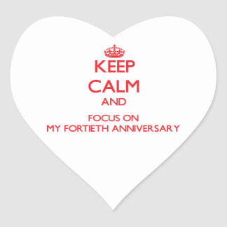 Keep Calm and focus on My Fortieth Anniversary Heart Sticker