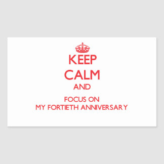 Keep Calm and focus on My Fortieth Anniversary Rectangle Stickers