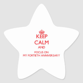Keep Calm and focus on My Fortieth Anniversary Stickers