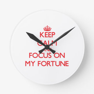 Keep Calm and focus on My Fortune Clocks