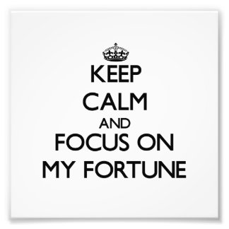 Keep Calm and focus on My Fortune Photo Print