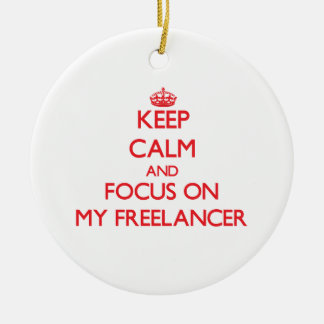 Keep Calm and focus on My Freelancer Christmas Ornament