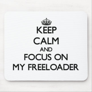 Keep Calm and focus on My Freeloader Mouse Pad