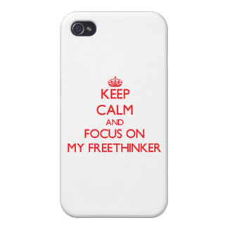 Keep Calm and focus on My Freethinker iPhone 4 Case