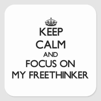 Keep Calm and focus on My Freethinker Square Sticker