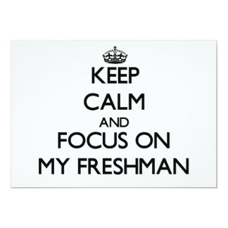 Keep Calm and focus on My Freshman Invites