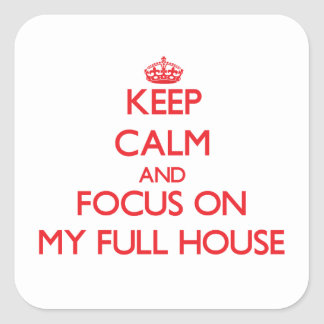 Keep Calm and focus on My Full House Square Sticker
