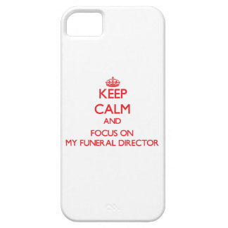 Keep Calm and focus on My Funeral Director iPhone 5 Covers
