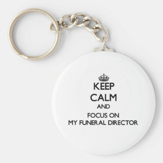 Keep Calm and focus on My Funeral Director Key Chains