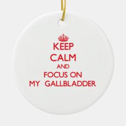 Keep Calm and focus on My  Gallbladder Ceramic Ornament