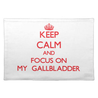 Keep Calm and focus on My  Gallbladder Place Mat
