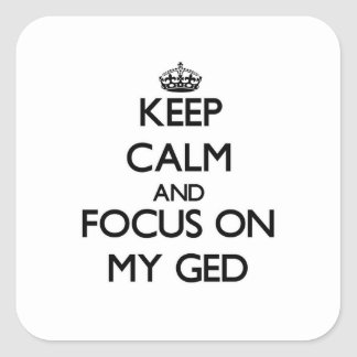Keep Calm and focus on My Ged Square Sticker