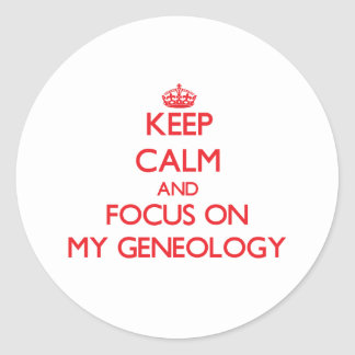 Keep Calm and focus on My Geneology Stickers