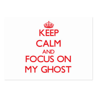 Keep Calm and focus on My Ghost Business Card