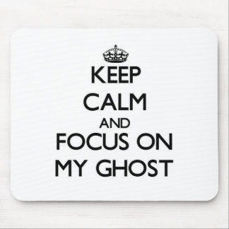 Keep Calm and focus on My Ghost Mouse Pad