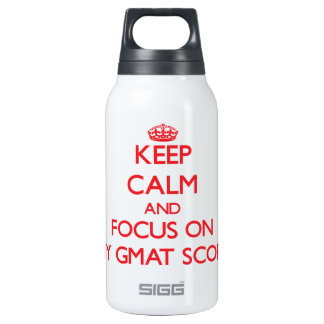 Keep Calm and focus on My Gmat Score 10 Oz Insulated SIGG Thermos Water Bottle