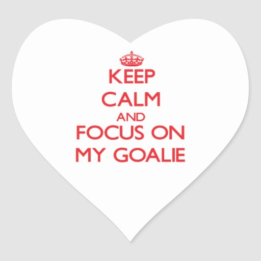 Keep Calm and focus on My Goalie Stickers