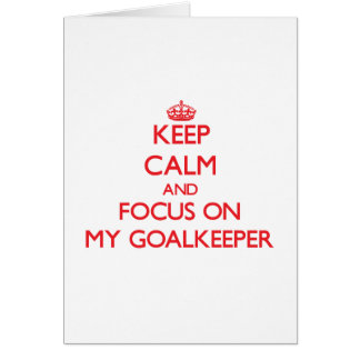 Keep Calm and focus on My Goalkeeper Greeting Cards