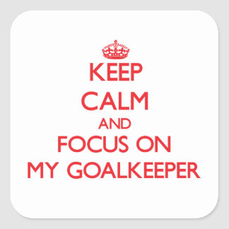 Keep Calm and focus on My Goalkeeper Square Sticker