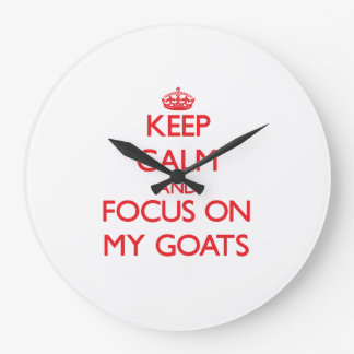 Keep Calm and focus on My Goats Large Clock
