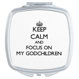 Keep Calm and focus on My Godchildren Travel Mirrors