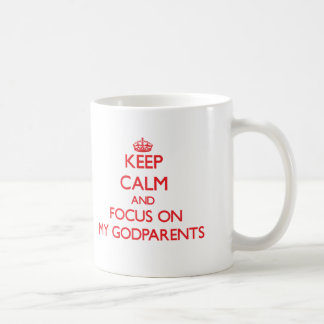 Keep Calm and focus on My Godparents Classic White Coffee Mug