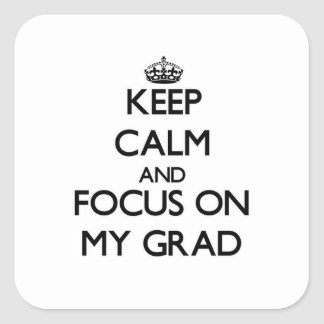 Keep Calm and focus on My Grad Square Sticker