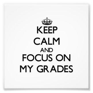 Keep Calm and focus on My Grades Art Photo