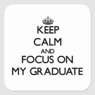 Keep Calm and focus on My Graduate Square Sticker