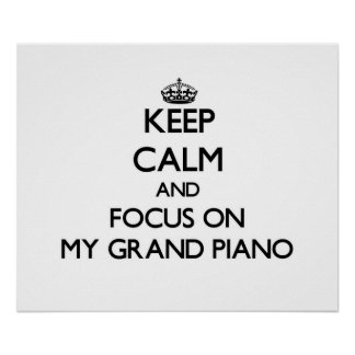 Keep Calm and focus on My Grand Piano Print