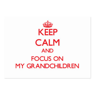 Keep Calm and focus on My Grandchildren Business Card Templates