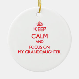 Keep Calm and focus on My Granddaughter Double-Sided Ceramic Round Christmas Ornament