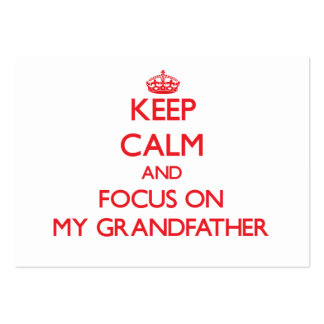 Keep Calm and focus on My Grandfather Business Cards
