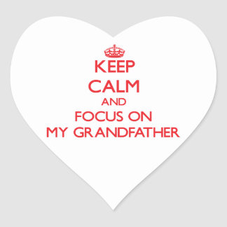 Keep Calm and focus on My Grandfather Heart Sticker