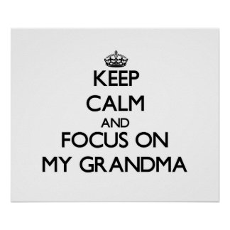 Keep Calm and focus on My Grandma Posters