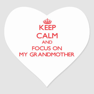 Keep Calm and focus on My Grandmother Heart Sticker