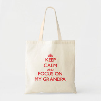 Keep Calm and focus on My Grandpa Tote Bags
